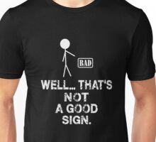 Well That's Not a Good Sign Men's Humor Funny T-Shirt Unisex T-Shirt