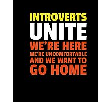 Introverts Unite We're Here We're Uncomfortable T-Shirt Photographic Print