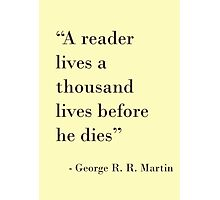 A reader lives a thousand lives before he dies - George R R Martin Photographic Print