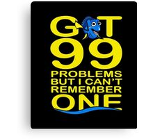 dory Got 99 Problems Funny movie Gift T-shirt Canvas Print