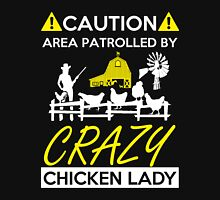 chicken - caution area patrolled by crazy chicken lady t-shirts Unisex T-Shirt