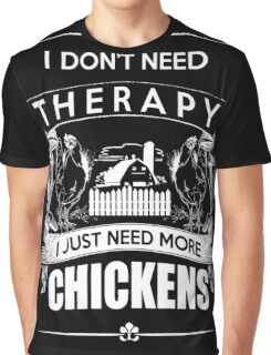 chicken - i don't need therapy i just need more chickens t-shirts Graphic T-Shirt