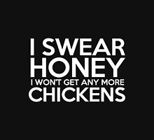 chicken - i swear honey i won't get any more chickens t-shirts Unisex T-Shirt
