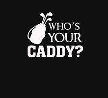 Who's your caddy - Funny Humor Golf Golfer T Shirt Unisex T-Shirt