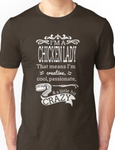 chicken - i'm a chicken lady that means i'm ceative cool passionate t-shirts Unisex T-Shirt