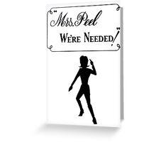 Mrs Peel - We're Needed 2 Greeting Card