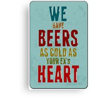 we have very cold beer Canvas Print