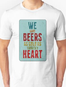 we have very cold beer Unisex T-Shirt