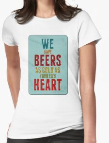 we have very cold beer Womens Fitted T-Shirt
