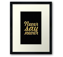 "Never say never... ""Justin Bieber"" Motivational Quote Framed Print"