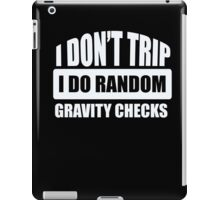 I Don't Trip - I Do Random Gravity Checks - Funny Humor iPad Case/Skin