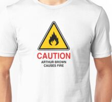 CAUTION - Arthur Brown causes fire Unisex T-Shirt