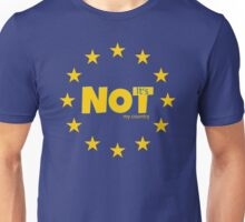 EU is not my country anti european union  Unisex T-Shirt