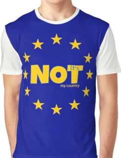 EU is not my country anti european union  Graphic T-Shirt