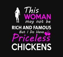 chicken - this woman may not be rich and famous but i do have pricelesschickens t-shirts Unisex T-Shirt
