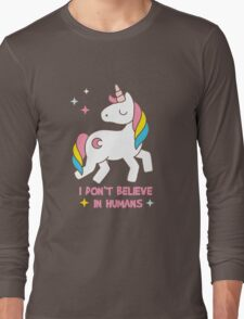 I Don't Believe In Humans - Unicorn Funny T Shirt Long Sleeve T-Shirt