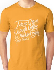 I do not have enough Coffee or Middle Fingers for Today - Funny T Shirt Unisex T-Shirt
