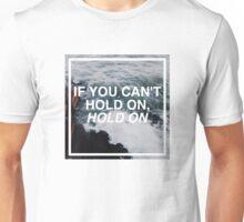 Hold On. Unisex T-Shirt