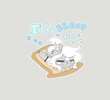 It's bread time Unisex T-Shirt
