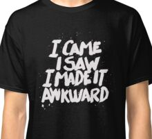 I came I saw I made it Awkward - Funny Humor T Shirt Classic T-Shirt