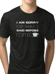 I am sorry for what I said before coffee - Funny Humor T Shirt Tri-blend T-Shirt
