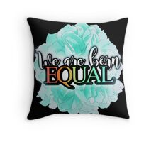 WE ARE BORN EQUAL Throw Pillow