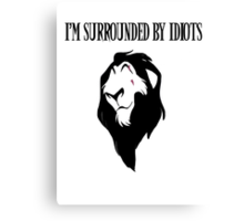 "Scar - ""I'm surrounded by idiots.""  Canvas Print"