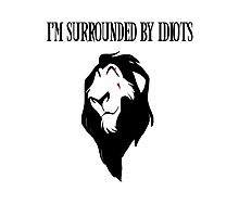 "Scar - ""I'm surrounded by idiots.""  Photographic Print"