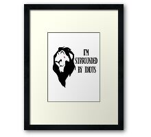 """Scar - """"I'm surrounded by idiots."""" Rework Framed Print"""