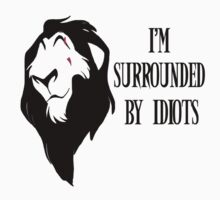 """Scar - """"I'm surrounded by idiots."""" Rework T-Shirt"""