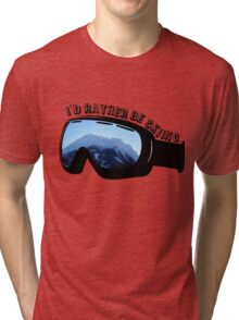 I'd Rather Be Skiing - Goggles Tri-blend T-Shirt