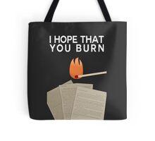 I Hope That You Burn Tote Bag