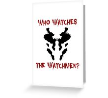 Who watches the watchmen? Rorschach Watchmen Greeting Card