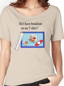 Breakfast on my Tshirt Women's Relaxed Fit T-Shirt