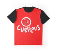 Be curious quote lettering Graphic T-Shirt