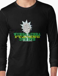 Wubba Lubba Fu&%ing Dub Dub Long Sleeve T-Shirt