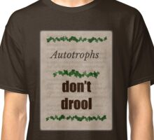 Autotrophs do not drool! Classic T-Shirt