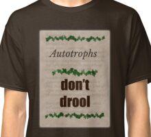 Autotrophs do not drool! Classic T-Shirt