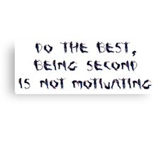Do the best, being second is not motivating - Human letters Canvas Print