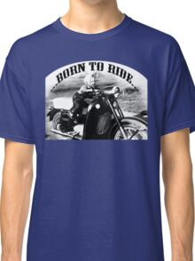 Born to ride.... Classic T-Shirt