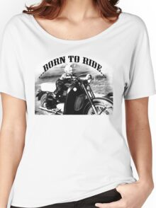 Born to ride.... Women's Relaxed Fit T-Shirt