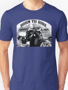 Born to ride.... Unisex T-Shirt