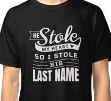 He Stole My Heart So I Stole His Last Name - Wife T Shirt Classic T-Shirt