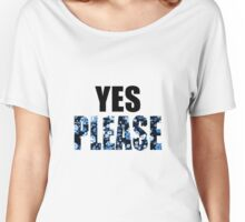 Yes Please  Women's Relaxed Fit T-Shirt
