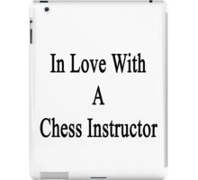 In Love With A Chess Instructor  iPad Case/Skin