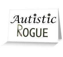 Autistic Rogue Greeting Card