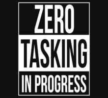 Zero Tasking in Progress by Samuel Sheats