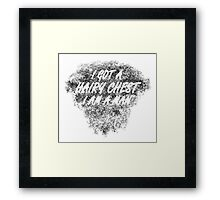 ive got a hairy chest Framed Print
