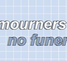 no mourners // no funerals Sticker