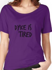 Dyke is Tired- Kate Mckinnon  Women's Relaxed Fit T-Shirt